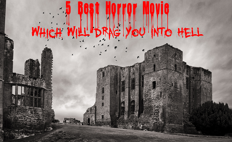 5 Most Horror movies which will drag you into the hell