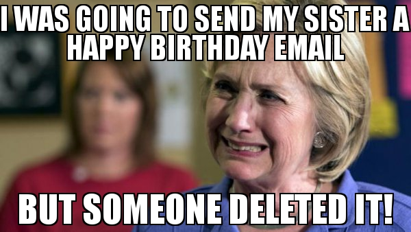 I was going to send my sister a Happy Birthday email But someone deleted it!